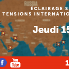Jeudi 15 avril : Eclairage sur les tensions internationales