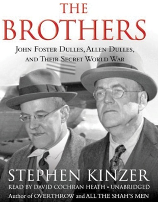 The Brothers, John Foster Dulles, Allan Dulles and Their Secret World War   Par Stephen Kinzer, Times Books (New York, 2013).